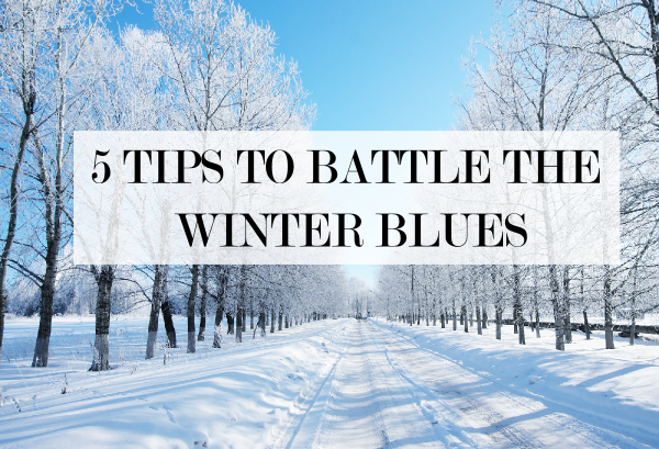 5 Tips for Battling the Winter Blues