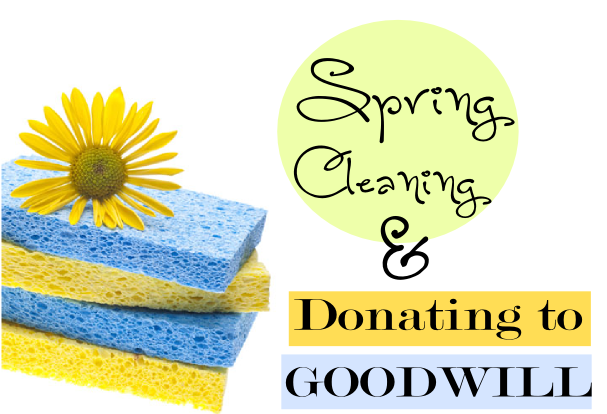 Spring Cleaning & Donating to Goodwill