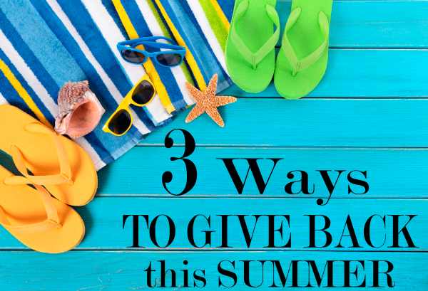 3 Ways to Give Back This Summer